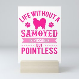 Life Without A Samoyed Is Possible But Pointless mag Mini Art Print