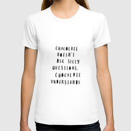 Chocolate Doesn't Ask Silly Questions black and white modern typographic poster wall art home decor T-shirt