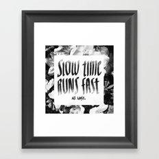 Slow Time Runs Fast (At Last) Framed Art Print
