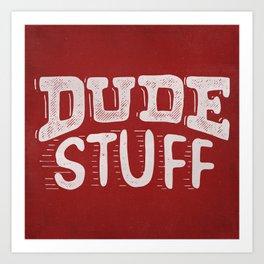 Dude Stuff Art Print