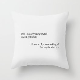 Don't do Anything Stupid v3 Throw Pillow