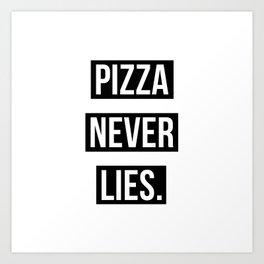 PIZZA NEVER LIES Art Print