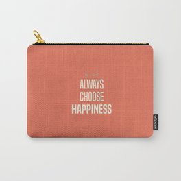 Choose Happiness - positive motivation quote, inspiration, happy life, be happy Carry-All Pouch