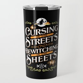 Cursing in the streets, bewitching in the sheets Travel Mug