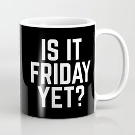Is It Friday Yet Funny Quote Coffee Mug