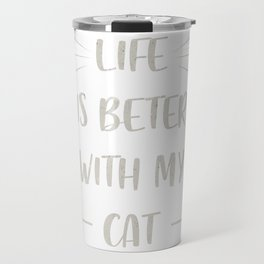 Life is beter with my cat Travel Mug