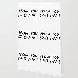 HOW YOU DOIN? Wallpaper