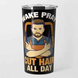Wake Pray Cut Hair All Day - Funny Barber and Hairdresser Gifts Travel Mug