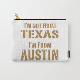 I'm not from Texas, I'm From Austin Carry-All Pouch