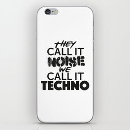 They Call it Noise we call it Techno iPhone Skin