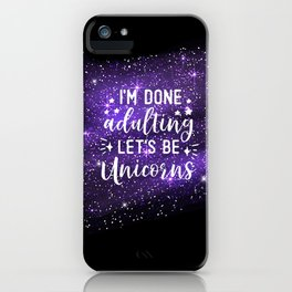 I'm Done Adulting Let's Be Unicorns iPhone Case