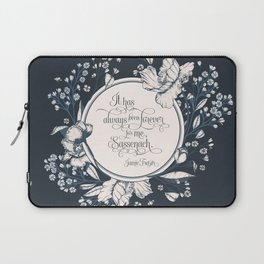 It has always been forever for me Sassenach. Jamie Fraser Laptop Sleeve