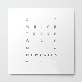 Of Which There Are No Memories Yet Metal Print