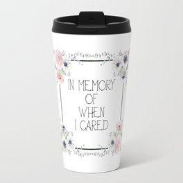 In Memory of When I Cared - white version Travel Mug