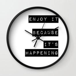Enjoy it. Because it's happening Wall Clock