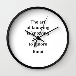 The art of knowing is knowing what to ignore - Rumi wisdom quote Wall Clock