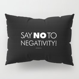 Say NO to Negativity! Pillow Sham