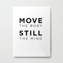 Move the body. Still the mind. Metal Print