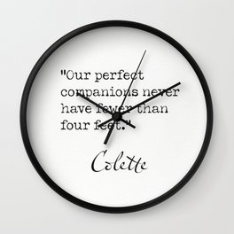 Colette. Our perfect companions never have fewer than four feet. Wall Clock