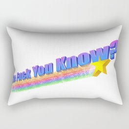 The Fuck You Know Rectangular Pillow