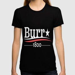 ALEXANDER HAMILTON AARON BURR 1800 Burr Election of 1800 T-shirt