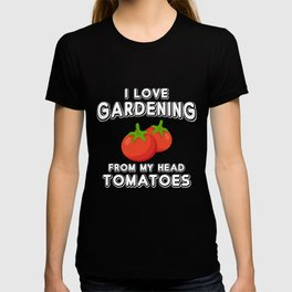 I Love Gardening From My Head Tomatoes, Gardening Gift, Tomatoes Lover T-shirt