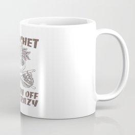 I CROCHET TO BURN OFF THE CRAZY Coffee Mug