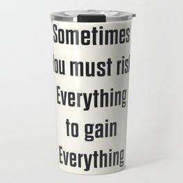 Sometimes you must risk everything, take risks, live to the fullest, Storydj poem, poetry lovers Travel Mug