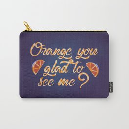 Orange You Glad to See Me? Carry-All Pouch