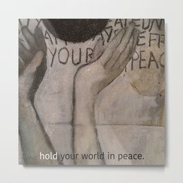hold your world in peace. Metal Print
