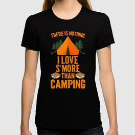 There Is Nothing I Love S'more Than Camping  T-shirt