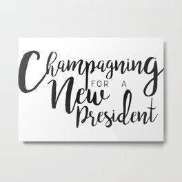 Champagning for a New President Metal Print