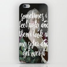 Sometimes I feel ugly and then I look at my sister and get over it iPhone & iPod Skin