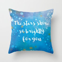 The Stars Shone So Brightly For You Throw Pillow