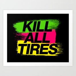 Kill All Tires v2 HQvector Art Print
