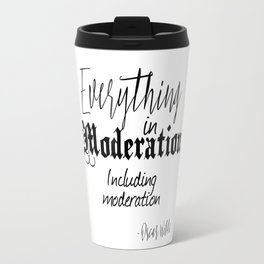 Everything In Moderation, Including Moderation - Oscar Wilde funny quote Travel Mug