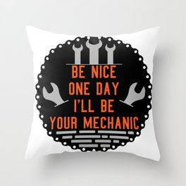 Be nice one day i'll be your mechanic Throw Pillow