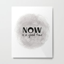 Now Is A Good Time (black, grey) Metal Print