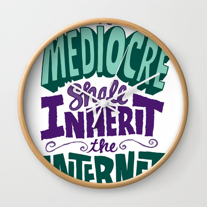 The Mediocre Shall Inherit the Internet Wall Clock