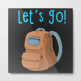 Let's Go Typography with Backpack Metal Print