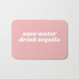 save water drink tequila Bath Mat