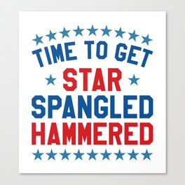 Time to Get Star Spangled Hammered - 4th of July Canvas Print