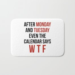 After Monday and Tuesday Even The Calendar Says WTF Bath Mat
