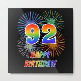 "92nd Birthday ""92"" & ""HAPPY BIRTHDAY!"" w/ Rainbow Spectrum Colors + Fun Fireworks Inspired Pattern Metal Print"