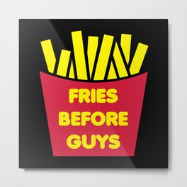 Fries Before Guys Funny Quote Metal Print
