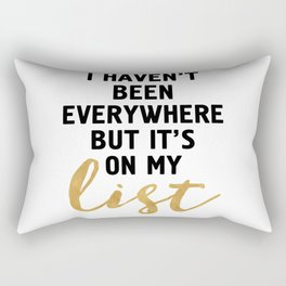 I HAVEN'T BEEN EVERYWHERE BUT IT'S ON MY LIST - wanderlust quote Rectangular Pillow