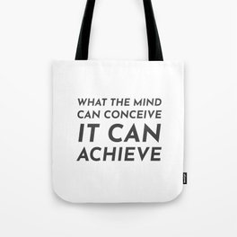 What the mind can conceive it can achieve Tote Bag