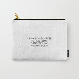 Drink Some Coffee, Put On Gangsta Rap And Handle It Carry-All Pouch