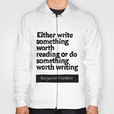 Either write something worth doing or do something worth writing Hoody