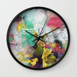 I'm gonna make the rest of my life, the best of my life Wall Clock
